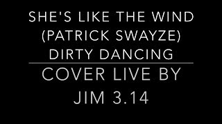 She's like the wind-Patrick Swayze (DirtyDancing) (Cover live by Jim 3.14)