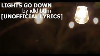 Lights Go Down - IDKHBTFM [UNOFFICIAL LYRICS]