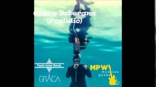 Graça (Prelúdio) - Paulo César Baruk (CD COMPLETO GRAÇA 2014)