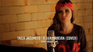 A Sua Maneira (Cover de Capital Inicial) Taila Jacometo - Girafa Session