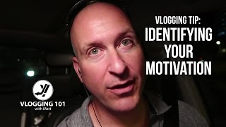VLOGGING TIP – IDENTIFYING YOUR MOTIVATION