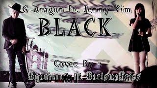 [COVER] G-Dragon ft. Jenny Kim - BLACK by Ryuurevoir ft. KarismaKriss
