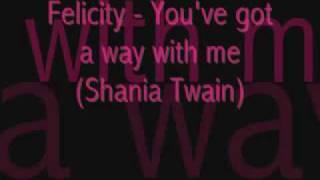You've got a way with me Shania Twain