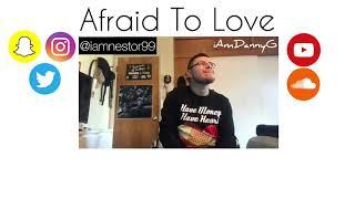 Danny G - Afraid To Love (Prod. By BubbaGotBeatz) #AfraidToLoveChallenge @iamnestor99