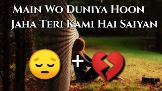 Main Wo Duniya Hoon Jaha Teri Kami Hai Saiyan New Whatsapp Status 2018