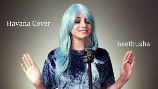 Camila Cabello - Havana | Cover by Neethusha