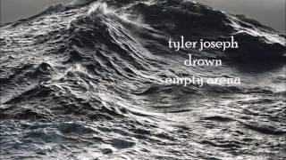 drown - tyler joseph [empty arena]