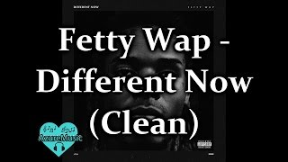 Fetty Wap - Different Now (Clean)