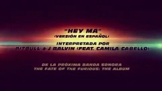 HEY MA - New Track - Fast and Furious 8 | Pitbull & J balvin feat Camilla Cabello