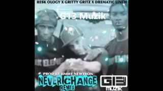 Resk Ology - Never Change Remix Ft Gritty Gritz x Drematic Linch