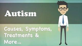 Autism - Causes, Symptoms, Treatments & More…