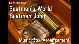 Scatman's World/Scatman John [Music Box]