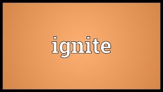 Ignite Meaning
