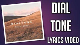 Khaled Siddiq - Dialtone | LYRICS VIDEO