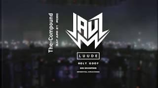 JAUZ, LUUDE, HOLY GOOF + more // The Compound