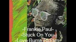 Frankie Paul- Stuck On You- Love Bump Riddim