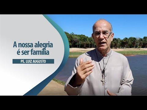 Padre Luiz Augusto: A nossa alegria é ser família