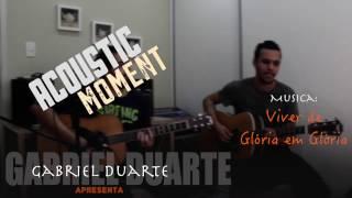 De Glória em glória - Gabriel Duarte - Acoustic Moment