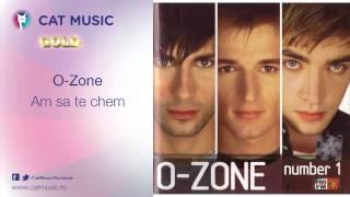 O-Zone - Am sa te chem