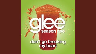 Don't Go Breaking My Heart (Glee Cast Version)