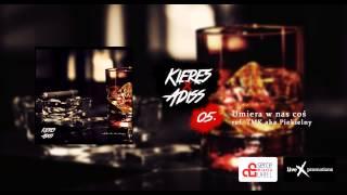 Kieres x Adiss - 05 - Umiera w nas coś (ref. TMK aka Piekielny)