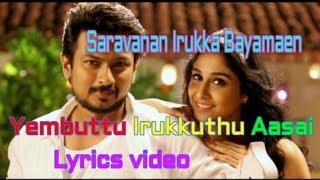 Yembuttu Irukkuthu Aasai Song Lyrics Video-Saravanan Irukka Bayamaen width=