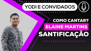 SANTIFICAÇãO - Elaine Martins ( Como cantar) VOCATO