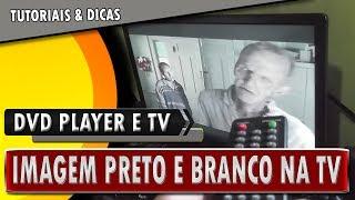 🔸 DVD Player - ao ligar na tv imagem fica preto e branco