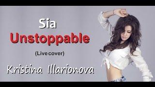 Sia - Unstoppable (Live cover) by Kristina Illarionova (4K)