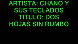 CHANO Y SUS TECLADOS. DOS HOJAS SIN RUMBO