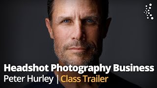 How to Get Started in the Headshot Business with Peter Hurley | Official Trailer