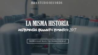 La Misma Historia Instrumental Reggaeton Romantico 2017 Prod. By: Raul The Producer