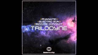 Phanatic Vs. Electro Sun Vs. Bizzare Contact - Trilodyne / Preview