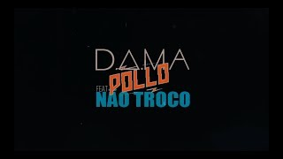 D.A.M.A x Pollo - Não Troco (Hungria Hip Hop - prod. bloblip) Official lyric video