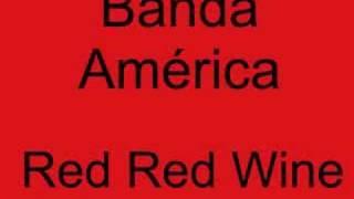 Banda America -  Red Red Wine