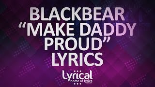 blackbear - make daddy proud Lyrics