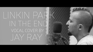 Linkin Park - In The End (Vocal cover by Jay Ray)