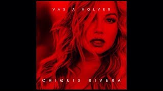 Chiquis Rivera - Vas A Volver (Audio)