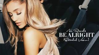 Ariana Grande - Be Alright (Extended Version)