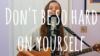 Don't Be So Hard On Yourself cover (Jess Glynne) | Sophie Leake