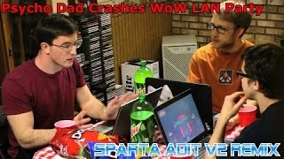 (The Psycho Series) Psycho Dad Crashes WoW LAN Party (Sparta Adit V2 Remix)