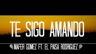 Mafer Gomez Ft.  El Paisa Rodriguez -Te sigo amando