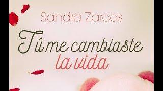 Booktrailer: Tú me cambiaste la vida de Sandra Zarcos