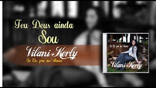 Vilani Kerly - Teu Deus ainda sou