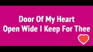 Door Of My Heart Open Wide I Keep For Thee