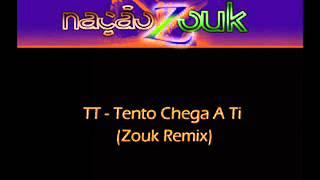 TT - Tento Chega A Ti (Zouk Remix)