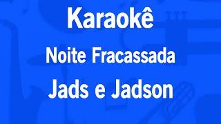 Karaokê Noite Fracassada - Jads e Jadson