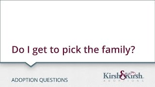 Adoption Questions: Do I get to pick the family?