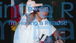 EMINEM- im having a relapse [lyrics]... NEW SONG!