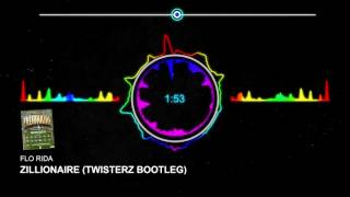 Flo Rida - Zillionaire (TWISTERZ Bootleg)